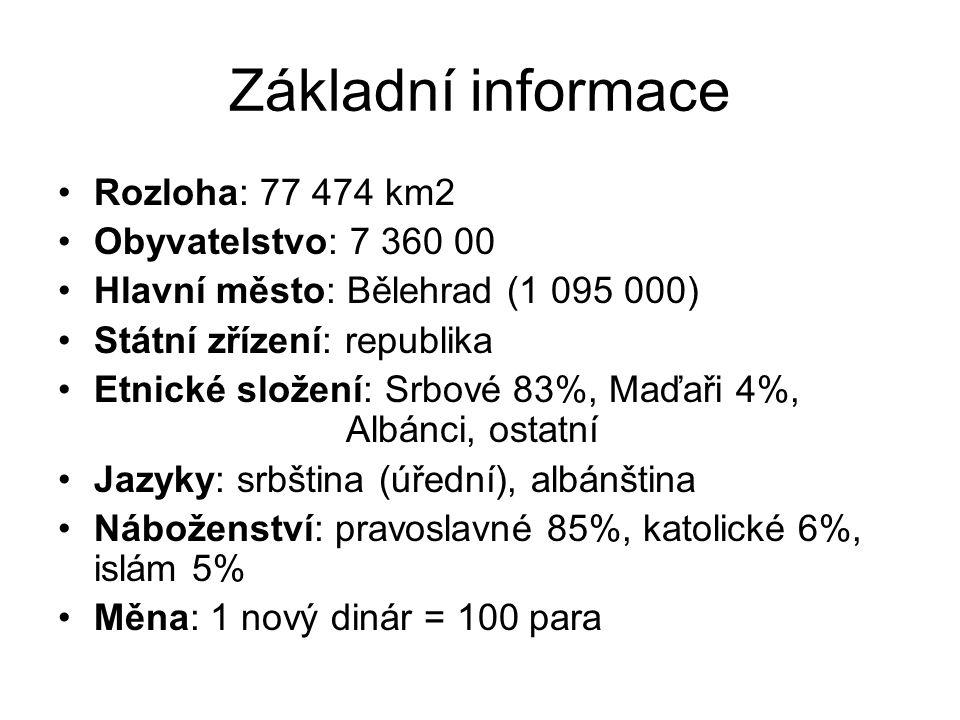 Základní informace Rozloha: 77 474 km2 Obyvatelstvo: 7 360 00 Hlavní město: Bělehrad (1 095 000) Státní zřízení: republika Etnické složení: Srbové 83%, Maďaři 4%, Albánci, ostatní Jazyky: srbština (úřední), albánština Náboženství: pravoslavné 85%, katolické 6%, islám 5% Měna: 1 nový dinár = 100 para