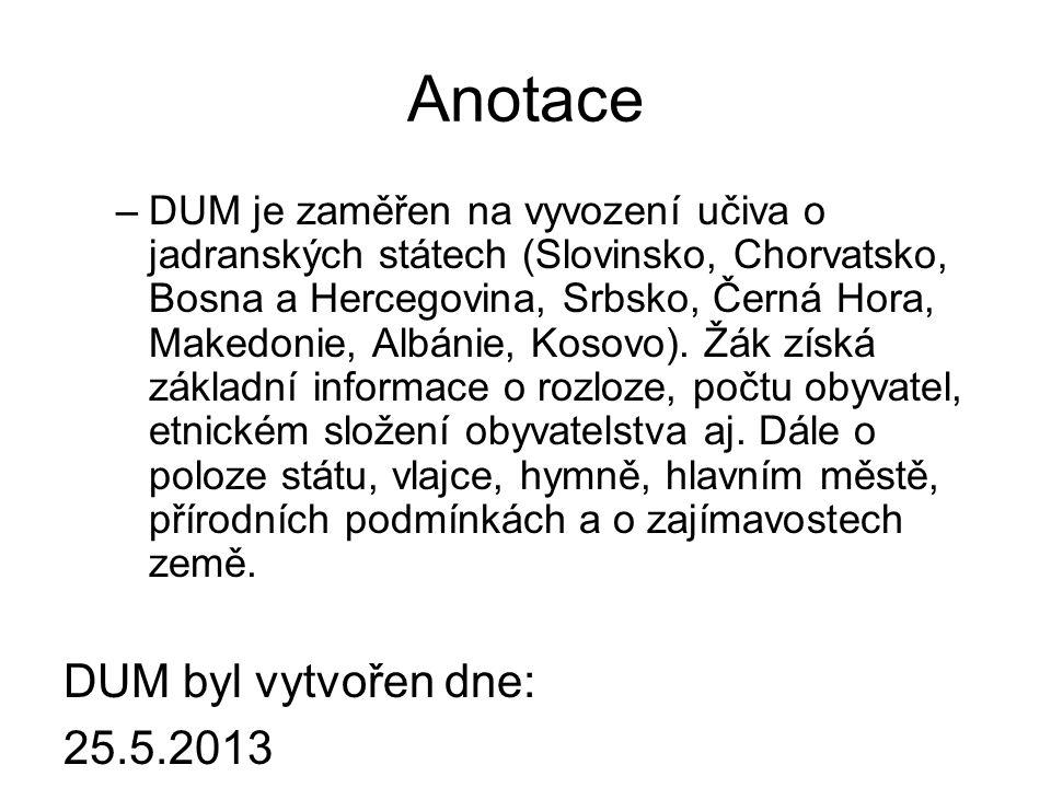 Anotace –DUM je zaměřen na vyvození učiva o jadranských státech (Slovinsko, Chorvatsko, Bosna a Hercegovina, Srbsko, Černá Hora, Makedonie, Albánie, Kosovo).