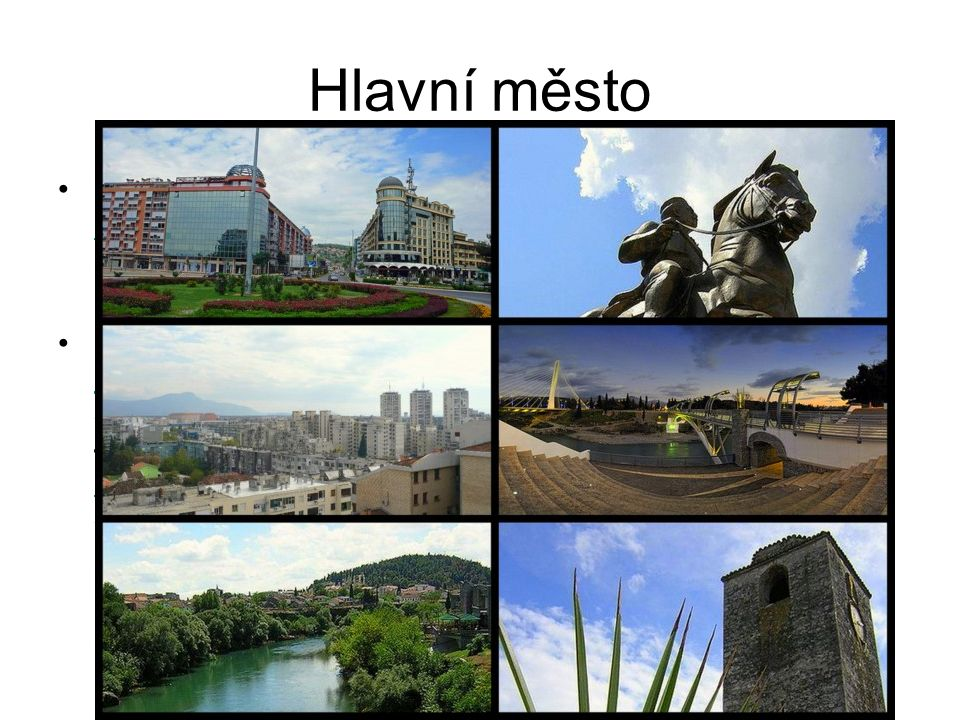 Hlavní město Podgorica je hlavní a největší město Černohorské republiky a zároveň ekonomické, kulturní a vzdělávací centrum země.Černohorské republiky Město má výhodnou polohu při soutoku řek Morača a Ribnica v nadmořské výšce pouhých 44 metrů, v místě setkání Bjeloplavićského údolí a Zetské nížiny, asi 40 km od Jaderského moře, 30 km severně od Skadarského jezera - velice blízko zimních lyžařských středisek na severu a přímořských letních destinací na pobřeží.Morača RibnicaBjeloplavićského údolíZetské nížinyJaderského moře Skadarského jezera