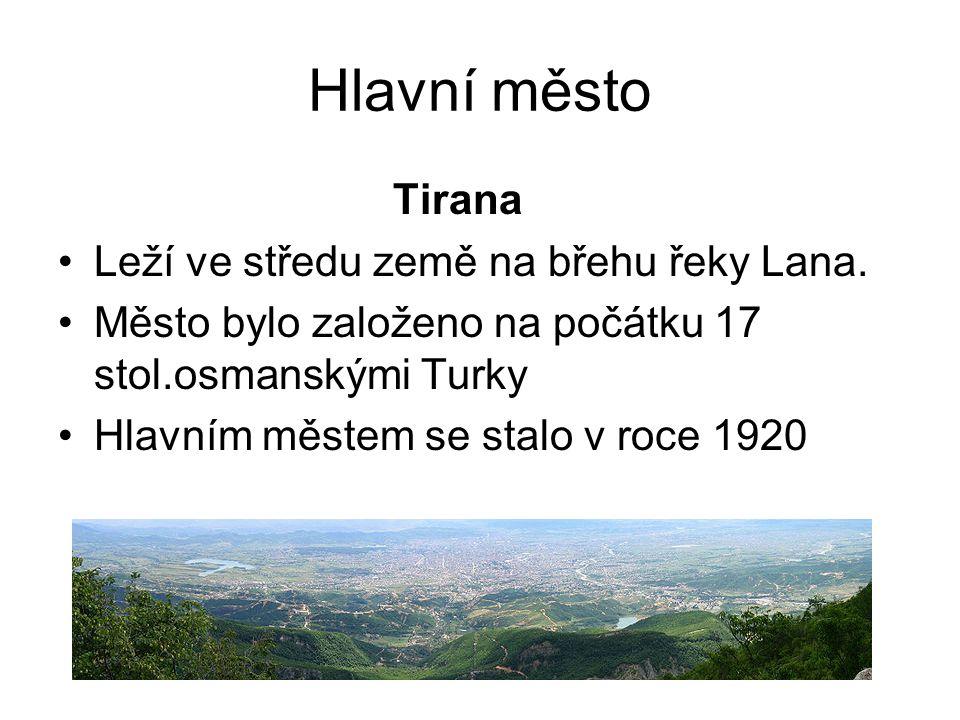 Hlavní město Tirana Leží ve středu země na břehu řeky Lana.