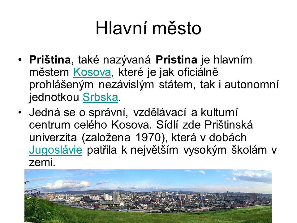 Hlavní město Priština, také nazývaná Pristina je hlavním městem Kosova, které je jak oficiálně prohlášeným nezávislým státem, tak i autonomní jednotkou Srbska.KosovaSrbska Jedná se o správní, vzdělávací a kulturní centrum celého Kosova.