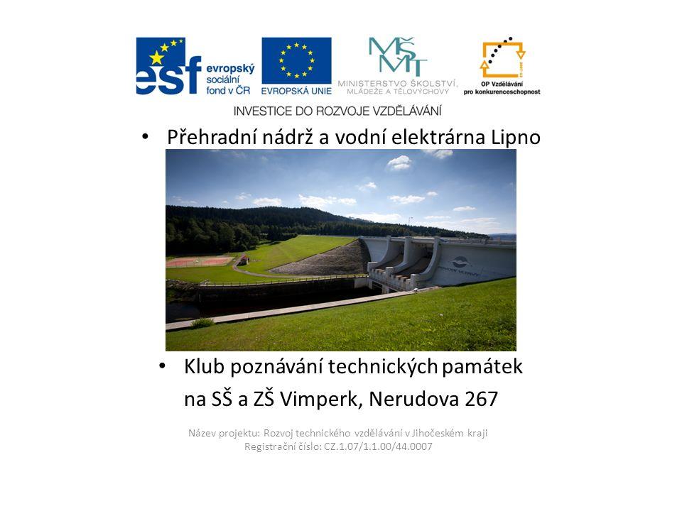 Název projektu: Rozvoj technického vzdělávání v Jihočeském kraji Registrační číslo: CZ.1.07/1.1.00/44.0007 Přehradní nádrž a vodní elektrárna Lipno Kl