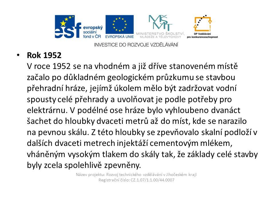 Název projektu: Rozvoj technického vzdělávání v Jihočeském kraji Registrační číslo: CZ.1.07/1.1.00/44.0007 Rok 1952 V roce 1952 se na vhodném a již dř