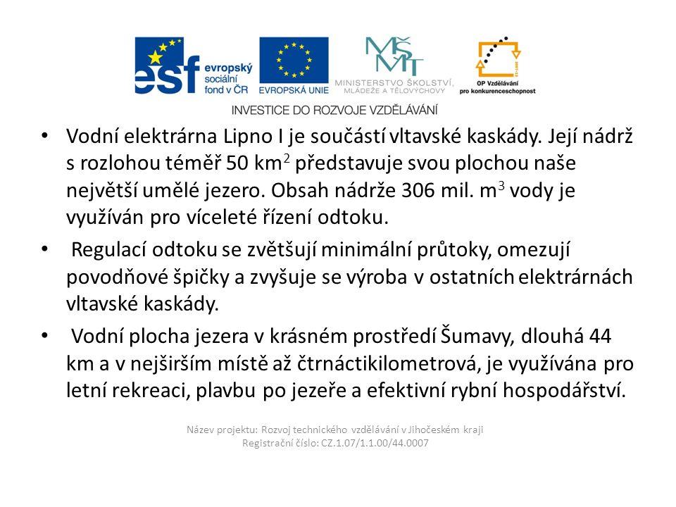 Název projektu: Rozvoj technického vzdělávání v Jihočeském kraji Registrační číslo: CZ.1.07/1.1.00/44.0007 Vodní elektrárna Lipno I je součástí vltavské kaskády.