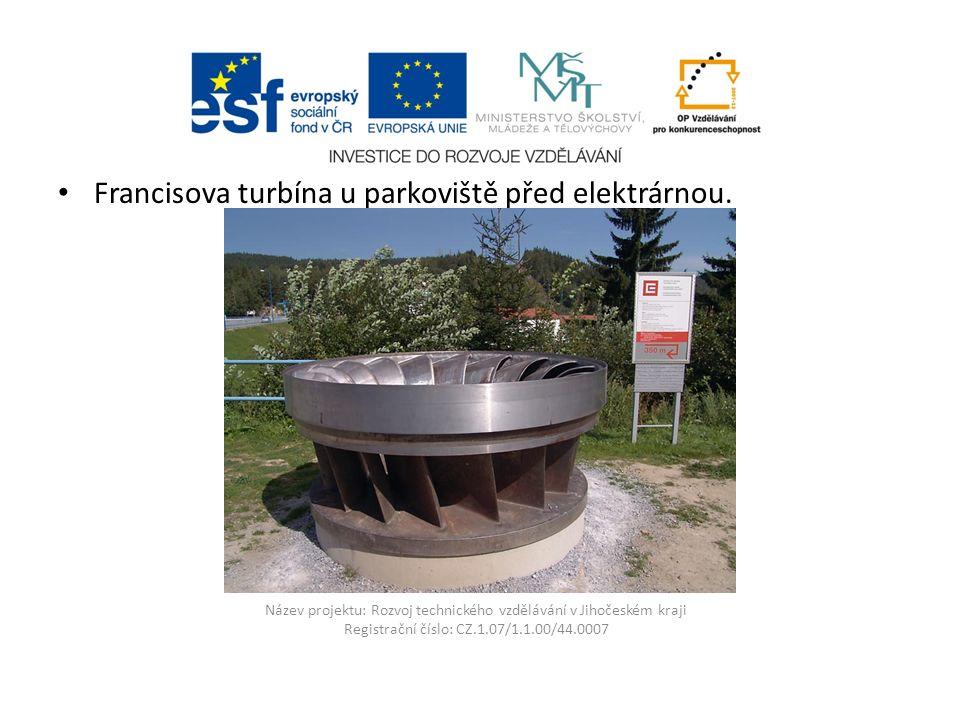 Název projektu: Rozvoj technického vzdělávání v Jihočeském kraji Registrační číslo: CZ.1.07/1.1.00/44.0007 Francisova turbína u parkoviště před elektr