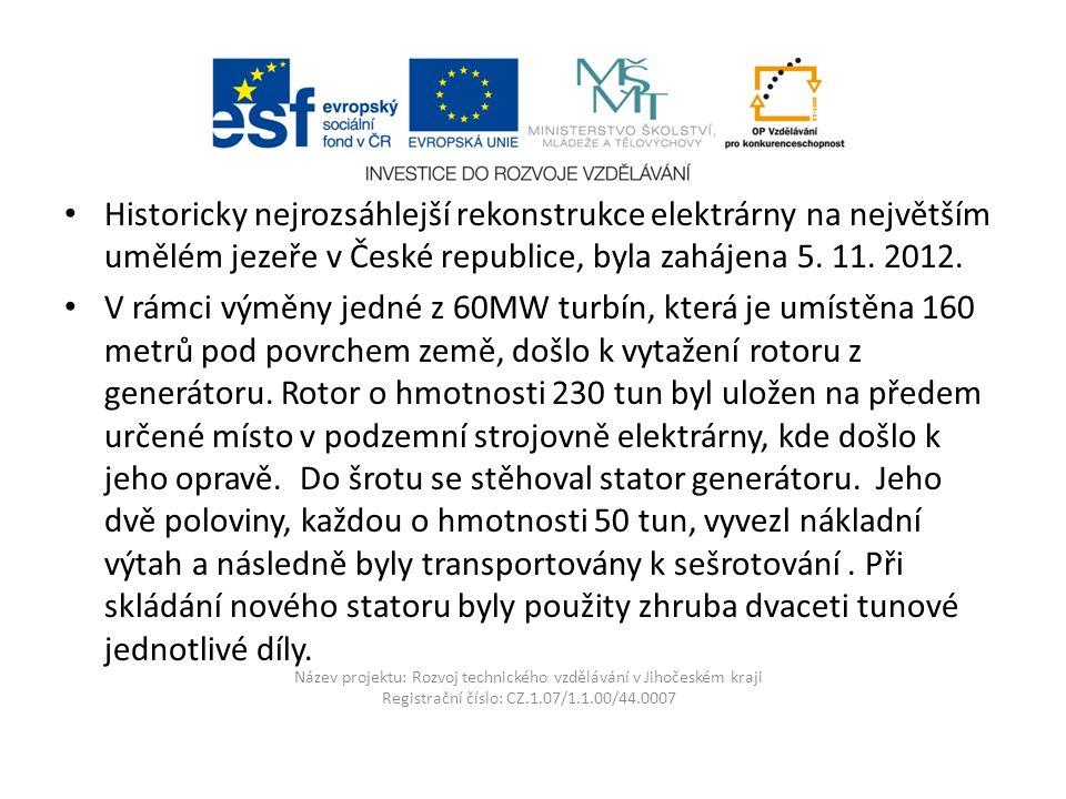 Název projektu: Rozvoj technického vzdělávání v Jihočeském kraji Registrační číslo: CZ.1.07/1.1.00/44.0007 Historicky nejrozsáhlejší rekonstrukce elektrárny na největším umělém jezeře v České republice, byla zahájena 5.