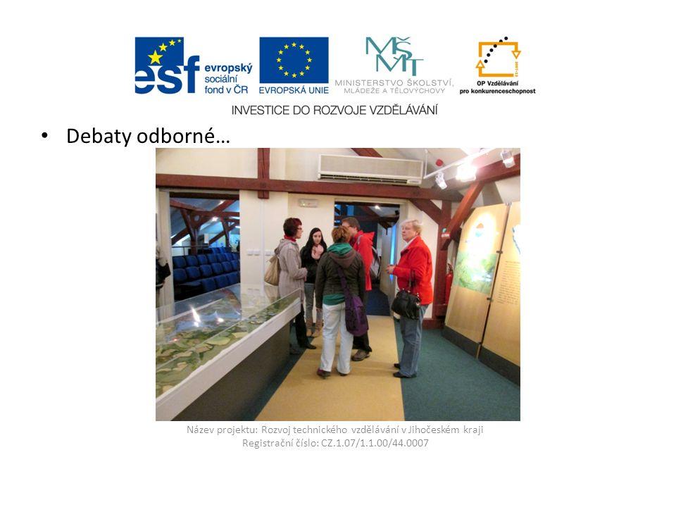 Název projektu: Rozvoj technického vzdělávání v Jihočeském kraji Registrační číslo: CZ.1.07/1.1.00/44.0007 Debaty odborné…