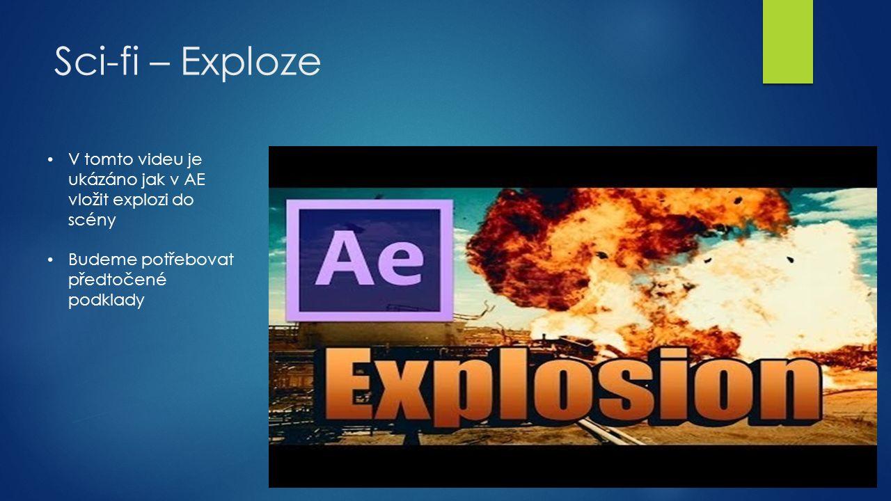Sci-fi – Exploze V tomto videu je ukázáno jak v AE vložit explozi do scény Budeme potřebovat předtočené podklady