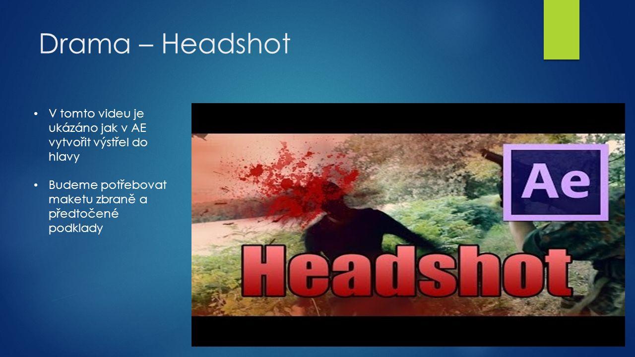 Drama – Headshot V tomto videu je ukázáno jak v AE vytvořit výstřel do hlavy Budeme potřebovat maketu zbraně a předtočené podklady