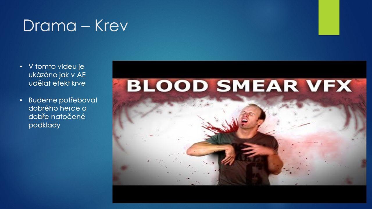 Drama – Krev V tomto videu je ukázáno jak v AE udělat efekt krve Budeme potřebovat dobrého herce a dobře natočené podklady