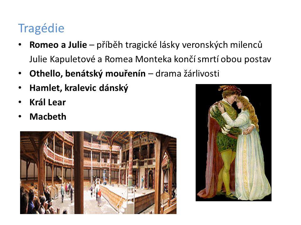 Tragédie Romeo a Julie – příběh tragické lásky veronských milenců Julie Kapuletové a Romea Monteka končí smrtí obou postav Othello, benátský mouřenín
