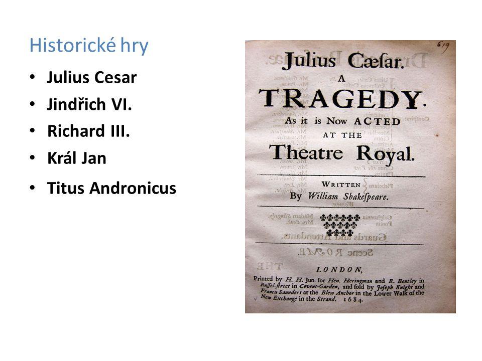 Historické hry Julius Cesar Jindřich VI. Richard III. Král Jan Titus Andronicus