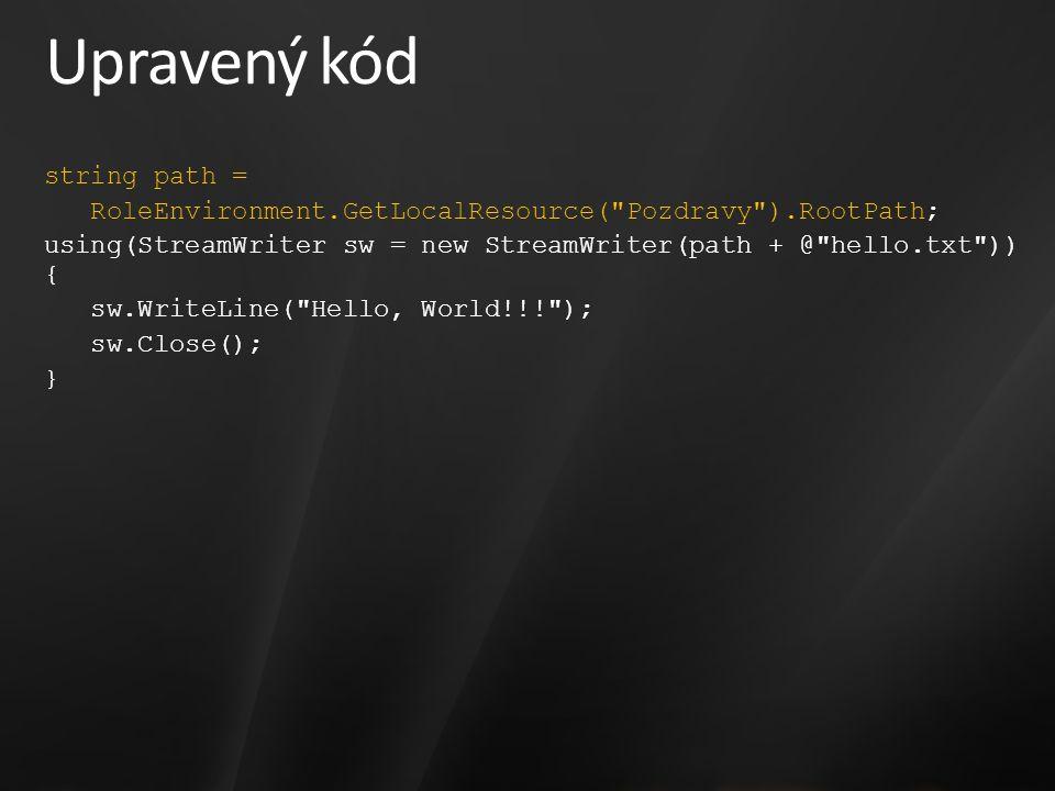 Upravený kód string path = RoleEnvironment.GetLocalResource( Pozdravy ).RootPath; using(StreamWriter sw = new StreamWriter(path + @ hello.txt )) { sw.WriteLine( Hello, World!!! ); sw.Close(); }