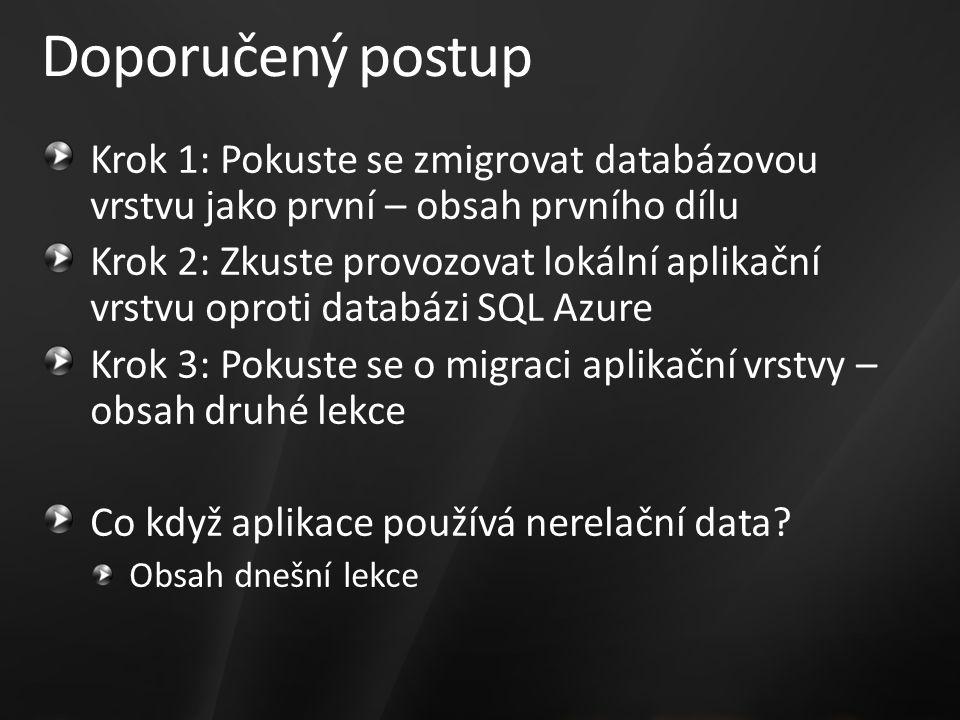 Doporučený postup Krok 1: Pokuste se zmigrovat databázovou vrstvu jako první – obsah prvního dílu Krok 2: Zkuste provozovat lokální aplikační vrstvu oproti databázi SQL Azure Krok 3: Pokuste se o migraci aplikační vrstvy – obsah druhé lekce Co když aplikace používá nerelační data.
