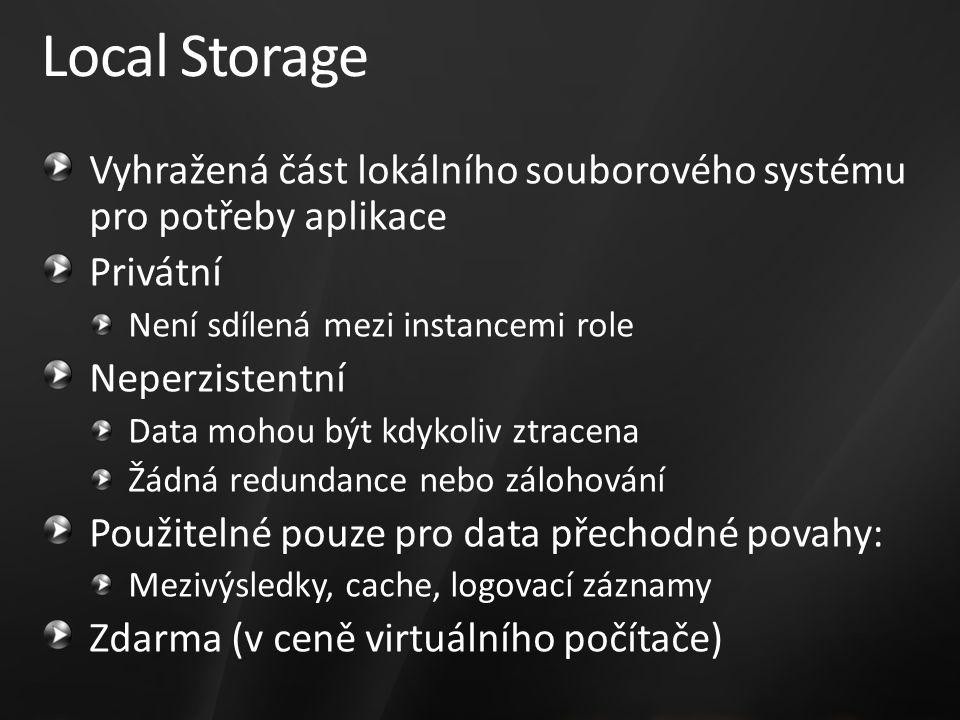 Local Storage Vyhražená část lokálního souborového systému pro potřeby aplikace Privátní Není sdílená mezi instancemi role Neperzistentní Data mohou být kdykoliv ztracena Žádná redundance nebo zálohování Použitelné pouze pro data přechodné povahy: Mezivýsledky, cache, logovací záznamy Zdarma (v ceně virtuálního počítače)