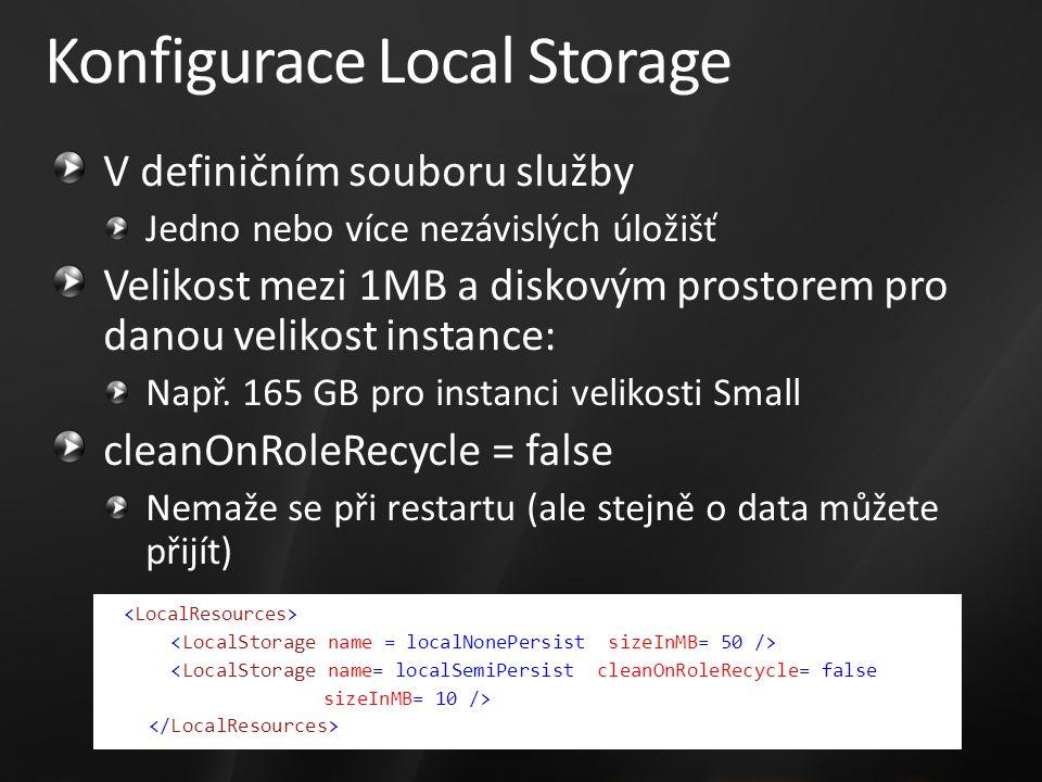 Konfigurace Local Storage V definičním souboru služby Jedno nebo více nezávislých úložišť Velikost mezi 1MB a diskovým prostorem pro danou velikost instance: Např.
