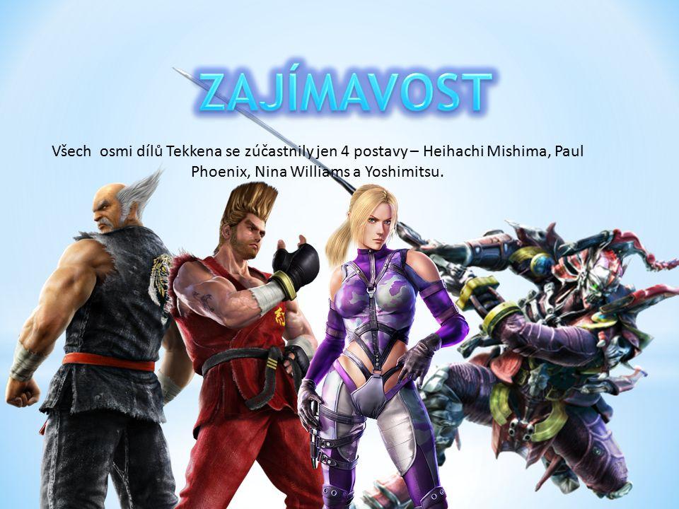 Všech osmi dílů Tekkena se zúčastnily jen 4 postavy – Heihachi Mishima, Paul Phoenix, Nina Williams a Yoshimitsu.