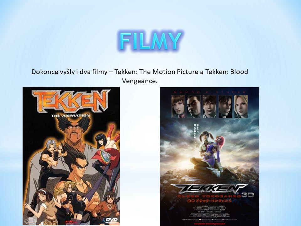 Dokonce vyšly i dva filmy – Tekken: The Motion Picture a Tekken: Blood Vengeance.