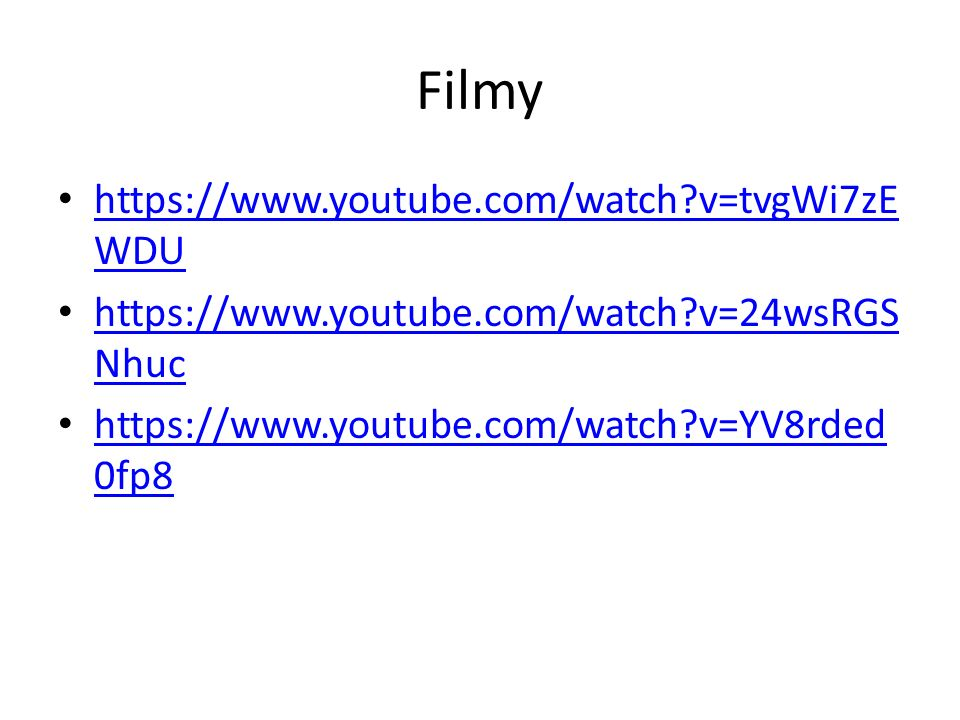 Filmy https://www.youtube.com/watch?v=tvgWi7zE WDU https://www.youtube.com/watch?v=tvgWi7zE WDU https://www.youtube.com/watch?v=24wsRGS Nhuc https://w