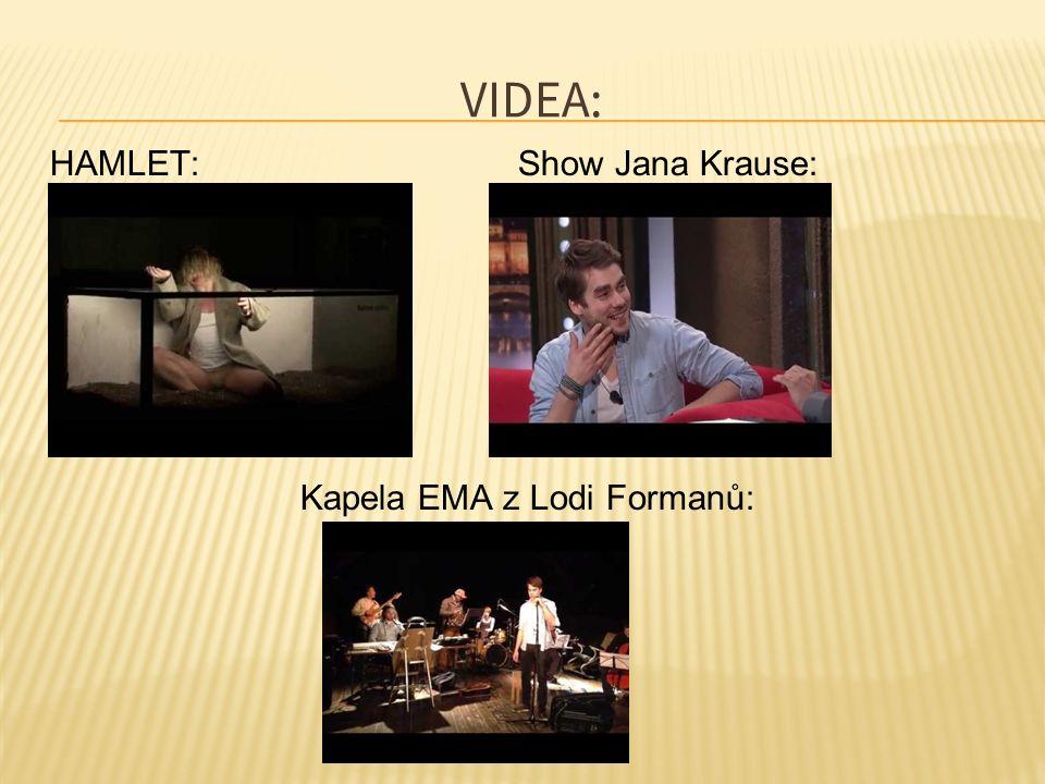 VIDEA: HAMLET: Show Jana Krause: Kapela EMA z Lodi Formanů: