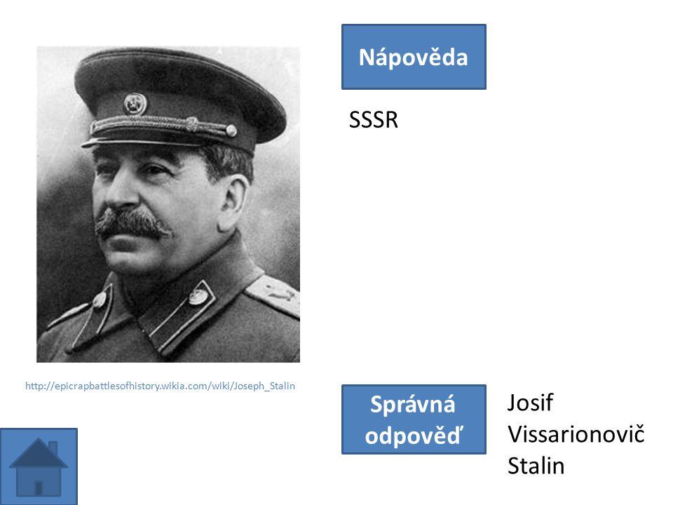 SSSR Nápověda Správná odpověď Josif Vissarionovič Stalin http://epicrapbattlesofhistory.wikia.com/wiki/Joseph_Stalin