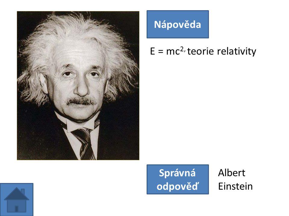 E = mc 2, teorie relativity Nápověda Správná odpověď Albert Einstein