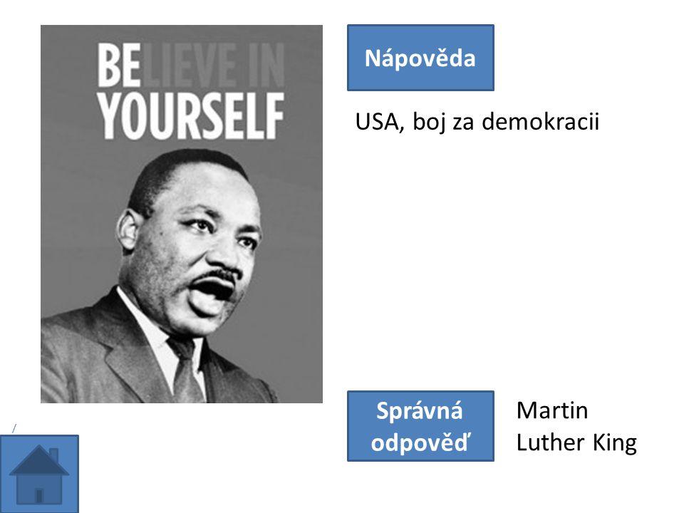 USA, boj za demokracii Nápověda Správná odpověď Martin Luther King /
