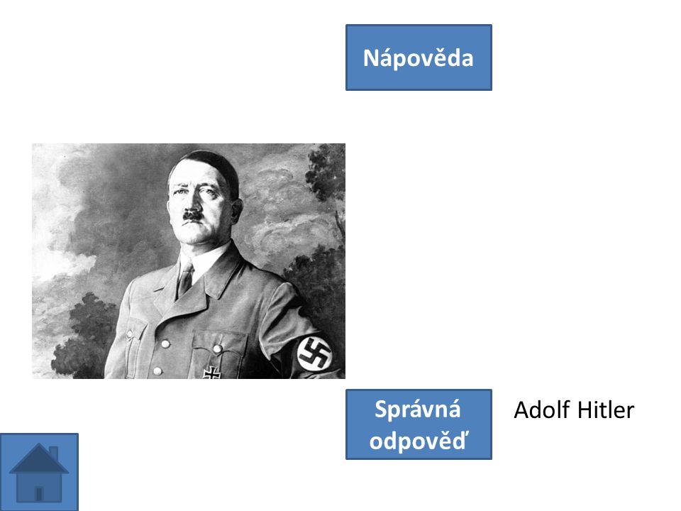 Nápověda Správná odpověď Adolf Hitler