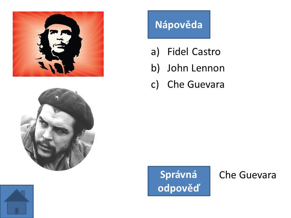 a)Fidel Castro b)John Lennon c)Che Guevara Nápověda Správná odpověď Che Guevara