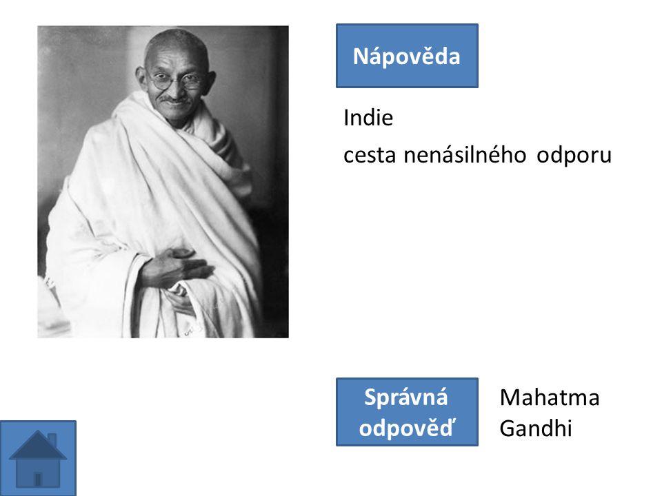 Indie cesta nenásilného odporu Nápověda Správná odpověď Mahatma Gandhi