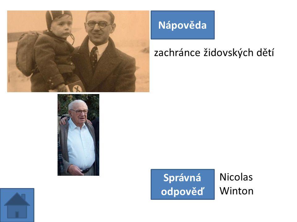 zachránce židovských dětí Nápověda Správná odpověď Nicolas Winton
