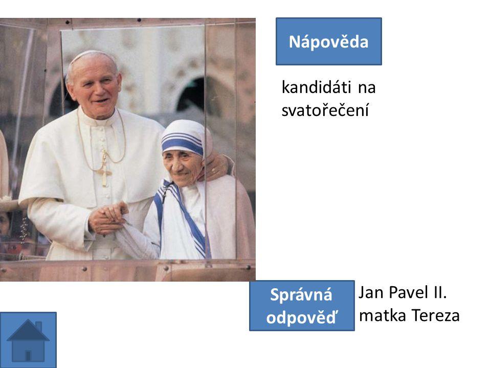 kandidáti na svatořečení Nápověda Správná odpověď Jan Pavel II. matka Tereza