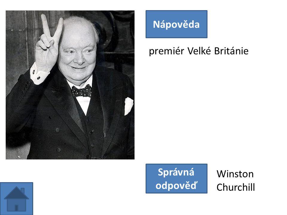 premiér Velké Británie Nápověda Správná odpověď Winston Churchill