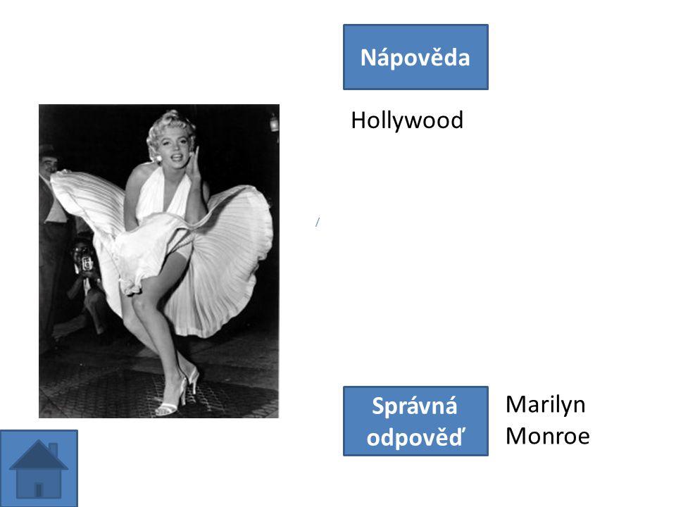 Hollywood Nápověda Správná odpověď Marilyn Monroe /