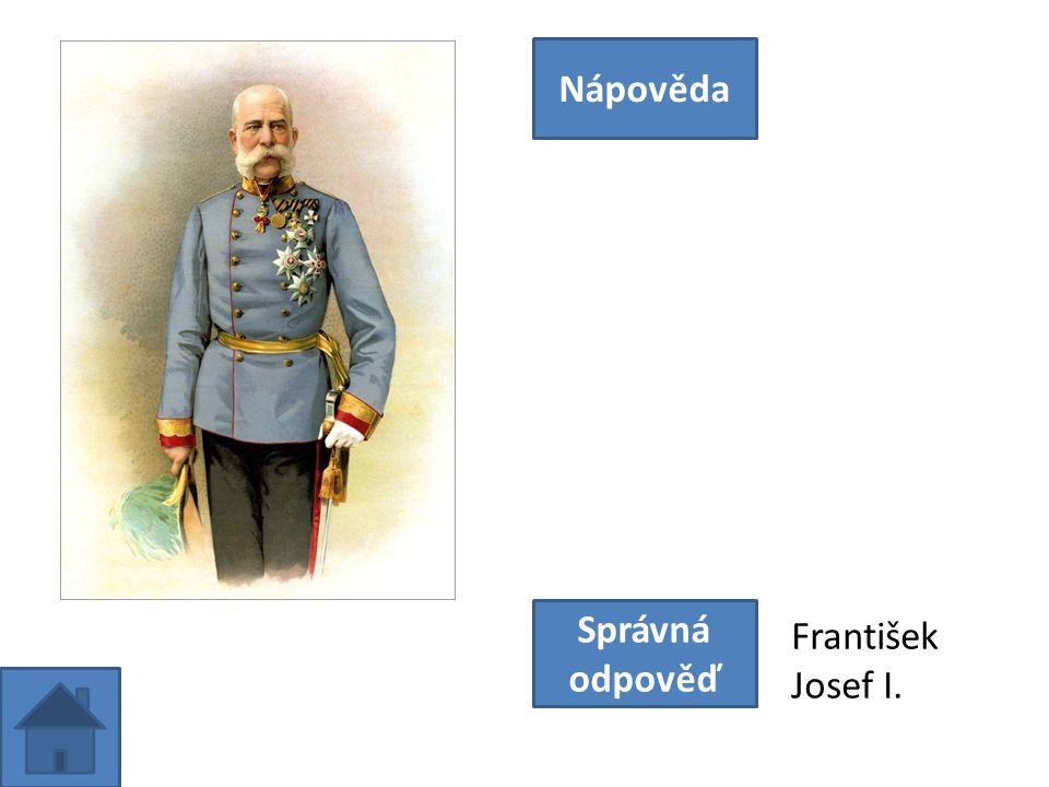 http:// Nápověda Správná odpověď František Josef I.