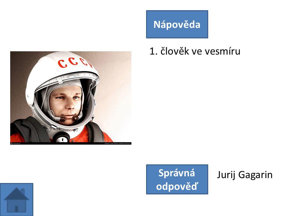 1. člověk ve vesmíru Nápověda Správná odpověď Jurij Gagarin