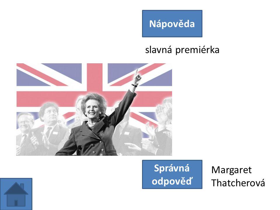 slavná premiérka Nápověda Správná odpověď Margaret Thatcherová