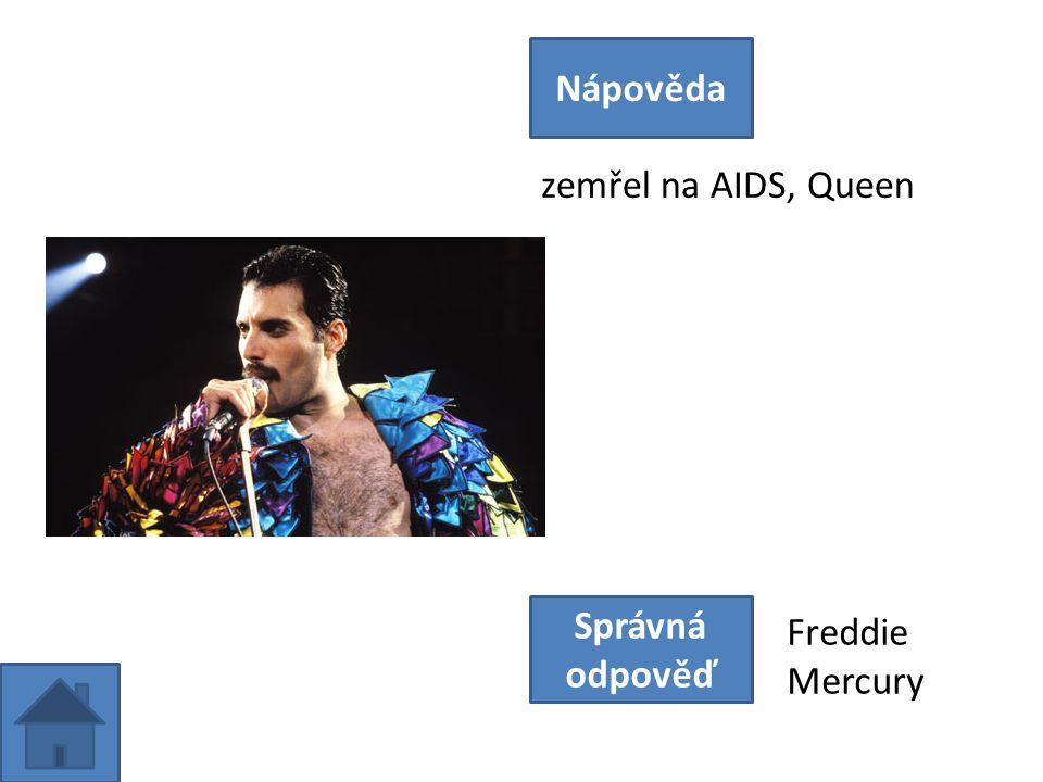 zemřel na AIDS, Queen Nápověda Správná odpověď Freddie Mercury