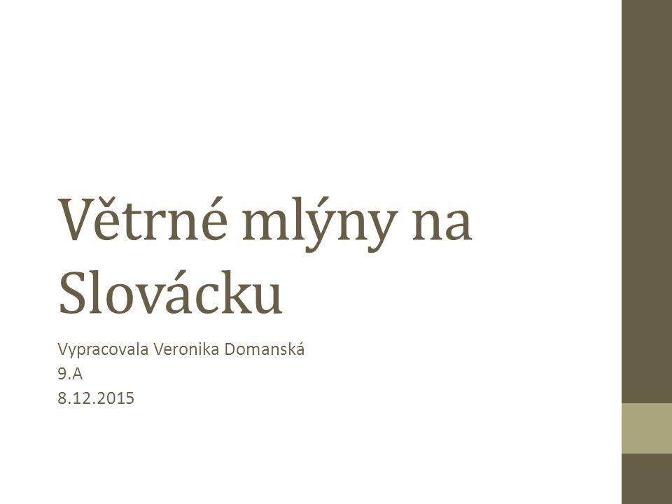 Větrné mlýny na Slovácku Vypracovala Veronika Domanská 9.A 8.12.2015