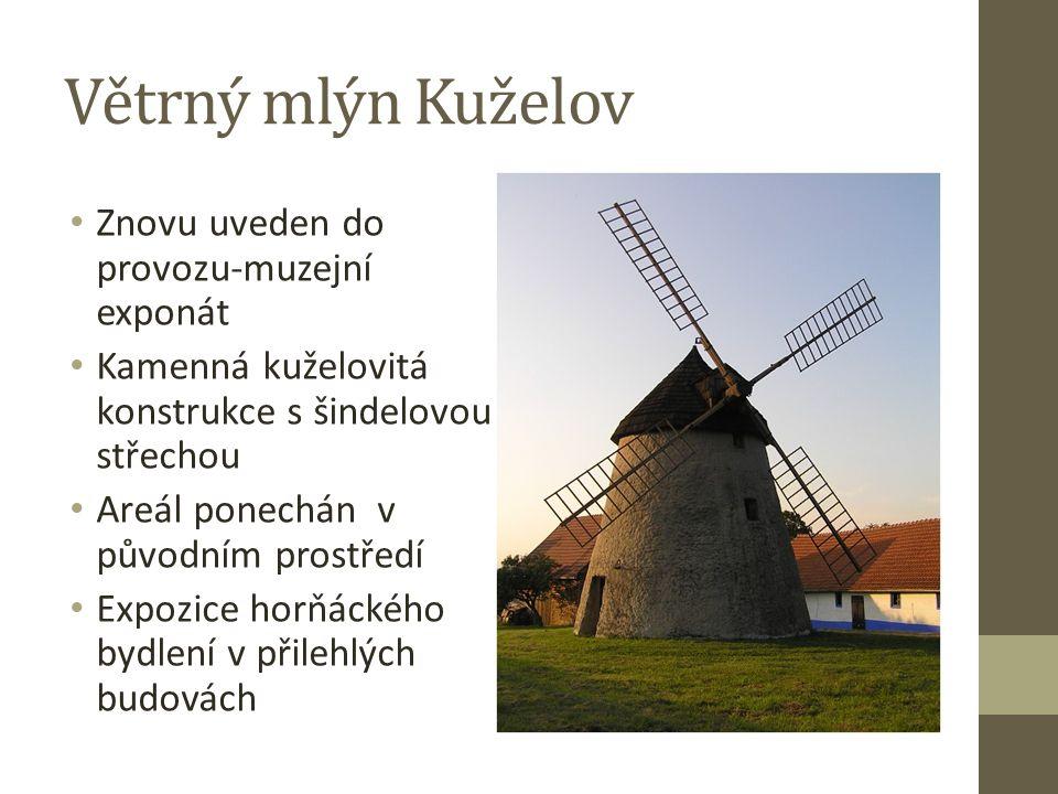 Větrný mlýn Kuželov Znovu uveden do provozu-muzejní exponát Kamenná kuželovitá konstrukce s šindelovou střechou Areál ponechán v původním prostředí Expozice horňáckého bydlení v přilehlých budovách