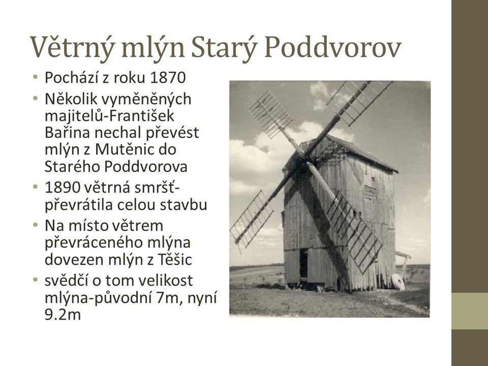 Pochází z roku 1870 Několik vyměněných majitelů-František Bařina nechal převést mlýn z Mutěnic do Starého Poddvorova 1890 větrná smršť- převrátila celou stavbu Na místo větrem převráceného mlýna dovezen mlýn z Těšic svědčí o tom velikost mlýna-původní 7m, nyní 9.2m