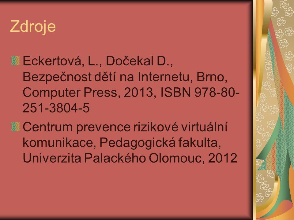 Zdroje Eckertová, L., Dočekal D., Bezpečnost dětí na Internetu, Brno, Computer Press, 2013, ISBN 978-80- 251-3804-5 Centrum prevence rizikové virtuální komunikace, Pedagogická fakulta, Univerzita Palackého Olomouc, 2012