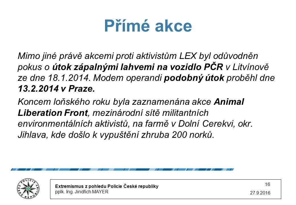 27.9.2016 16 Přímé akce Mimo jiné právě akcemi proti aktivistům LEX byl odůvodněn pokus o útok zápalnými lahvemi na vozidlo PČR v Litvínově ze dne 18.1.2014.