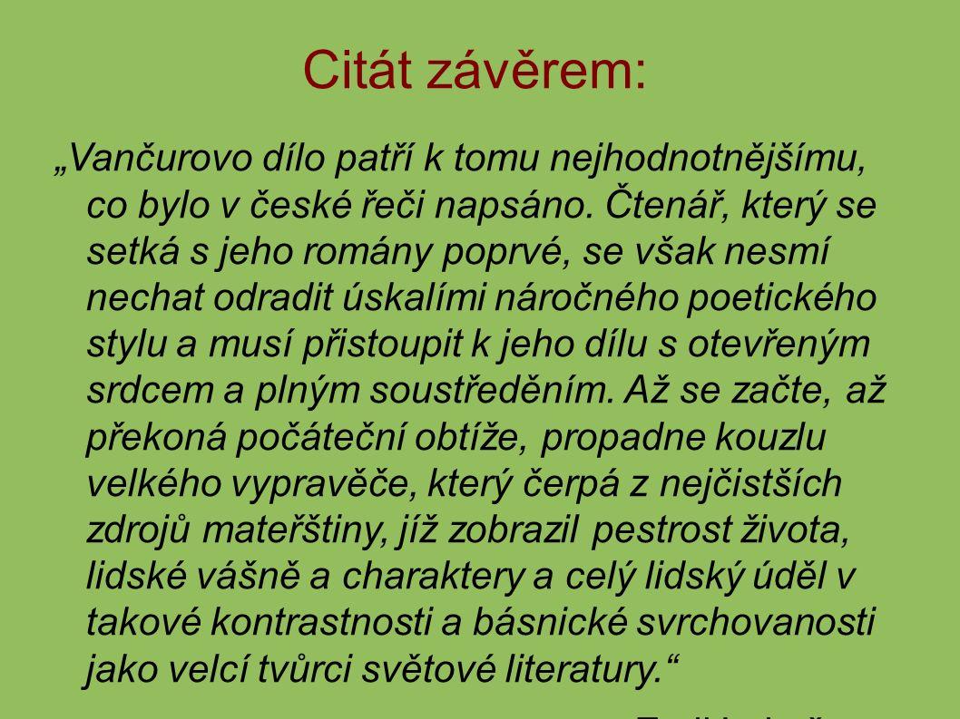 """Citát závěrem: """"Vančurovo dílo patří k tomu nejhodnotnějšímu, co bylo v české řeči napsáno."""