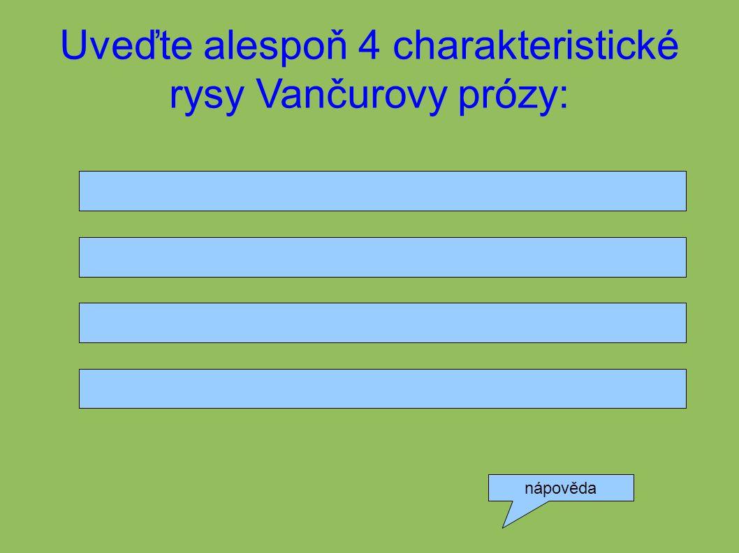 Uveďte alespoň 4 charakteristické rysy Vančurovy prózy: nápověda