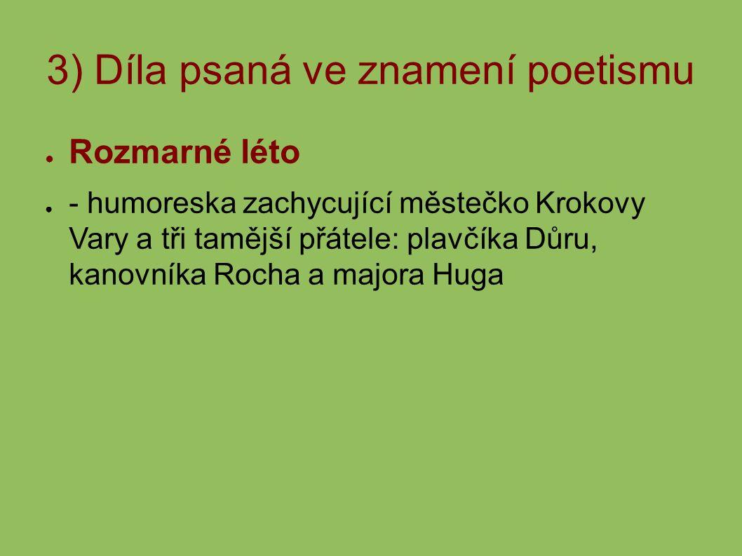 3) Díla psaná ve znamení poetismu ● Rozmarné léto ● - humoreska zachycující městečko Krokovy Vary a tři tamější přátele: plavčíka Důru, kanovníka Rocha a majora Huga