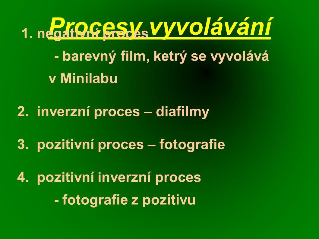 Procesy vyvolávání 1. negativní proces - barevný film, ketrý se vyvolává v Minilabu 2.