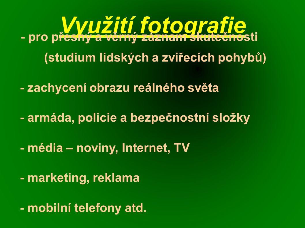 Využití fotografie - pro přesný a věrný záznam skutečnosti (studium lidských a zvířecích pohybů) - zachycení obrazu reálného světa - armáda, policie a bezpečnostní složky - média – noviny, Internet, TV - marketing, reklama - mobilní telefony atd.
