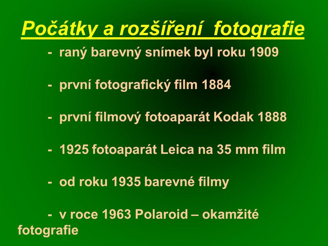 Počátky a rozšíření fotografie - raný barevný snímek byl roku 1909 - první fotografický film 1884 - první filmový fotoaparát Kodak 1888 - 1925 fotoaparát Leica na 35 mm film - od roku 1935 barevné filmy - v roce 1963 Polaroid – okamžité fotografie