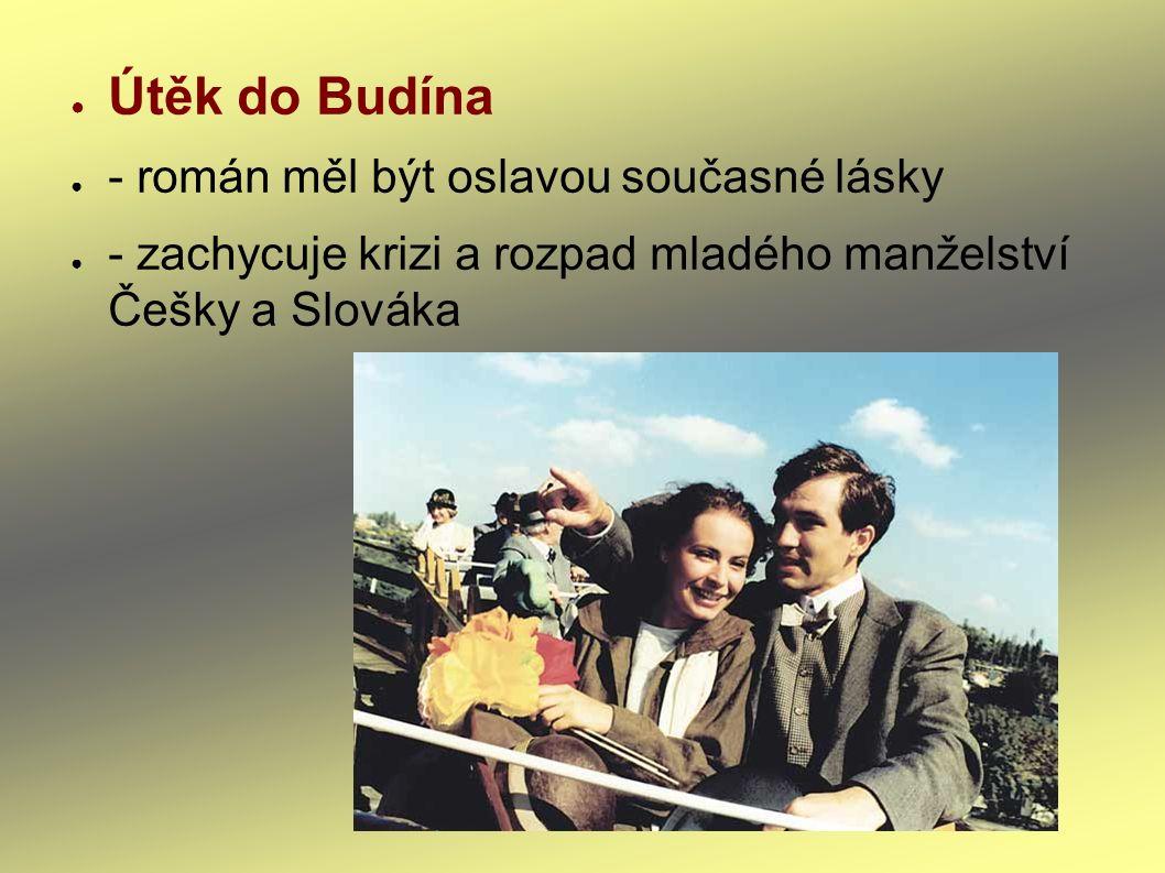 ● Útěk do Budína ● - román měl být oslavou současné lásky ● - zachycuje krizi a rozpad mladého manželství Češky a Slováka